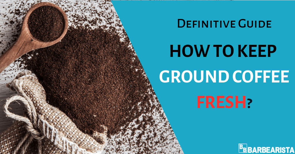 How to keep ground coffee fresh? Definitive guide