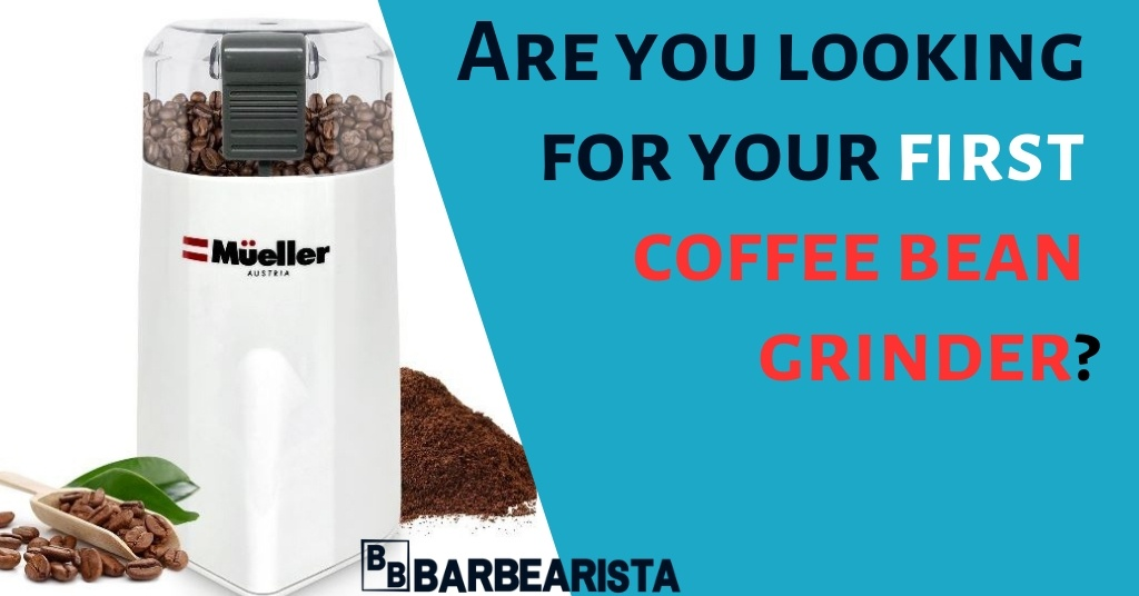 Are you looking for your first coffee bean grinder