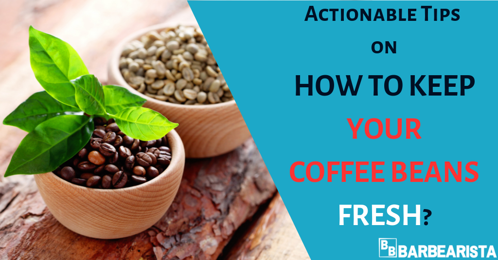 How to keep your coffee beans fresh? 3 Actionable tips and a bonus tip