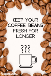 How To Keep Coffee Beans Fresh For Longer with Actionable Tips