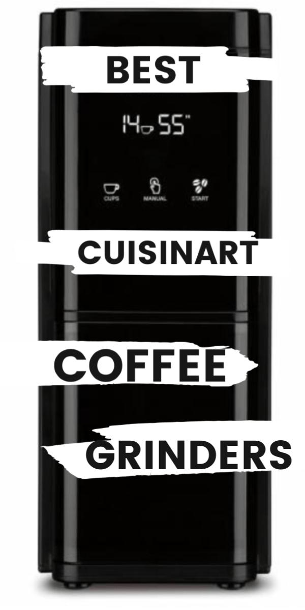 6 Best Cuisinart Coffee Grinders In 2020! Is it DBM-T10?