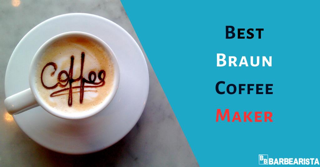 Best Braun Coffee Maker