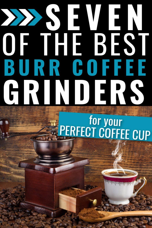 7 Best Burr Coffee Grinders In 2020. Coffee Just Got Better!
