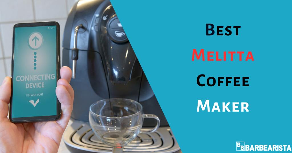 Best Melitta Coffee Maker