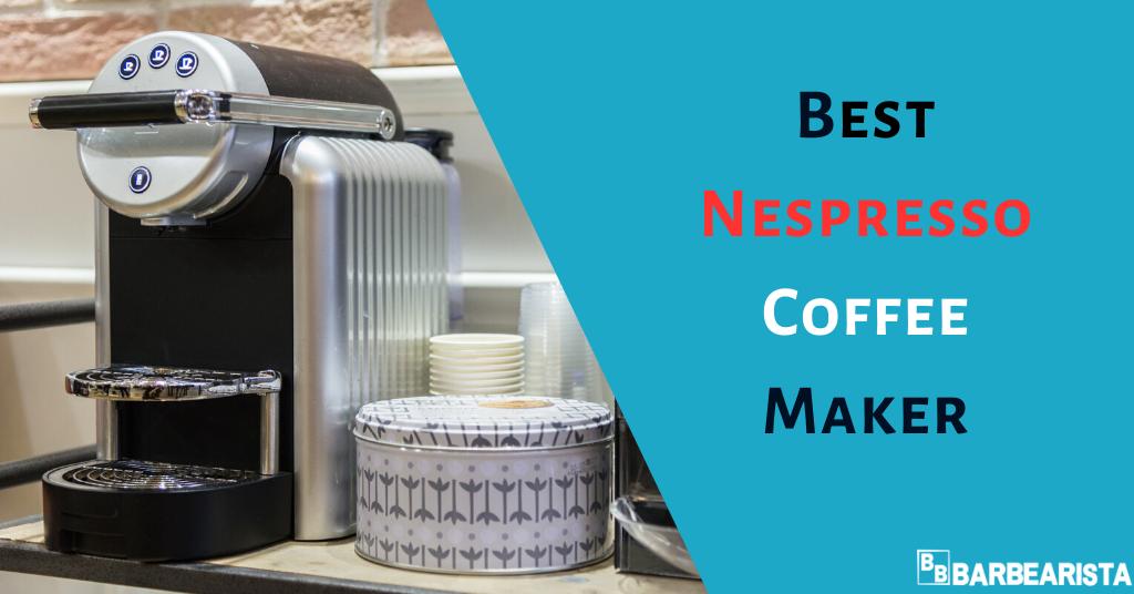 Best Nespresso Coffee Maker