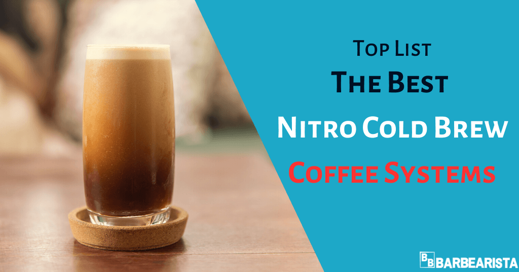 Best Nitro Cold Brew Coffee Systems