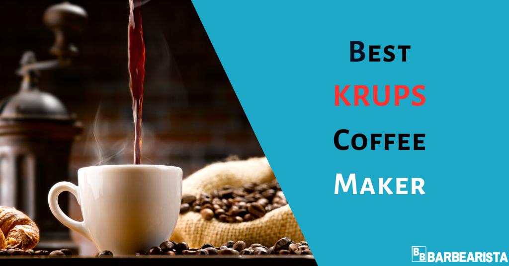 Best Krups Coffee Maker