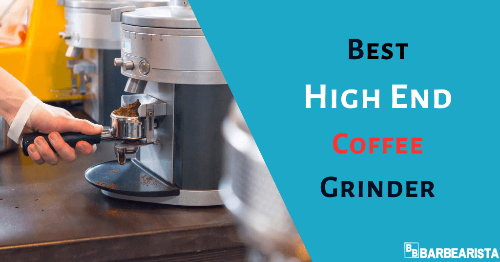 Best High End Coffee Grinder